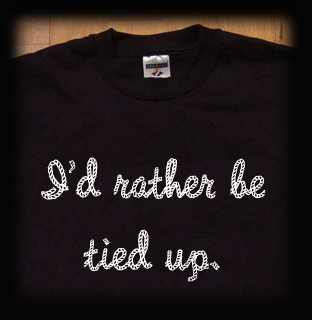 I'd rather be tied up t shirt