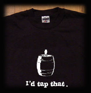 I'd tap that keg t shirt