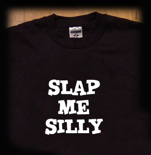 slap me silly t shirt