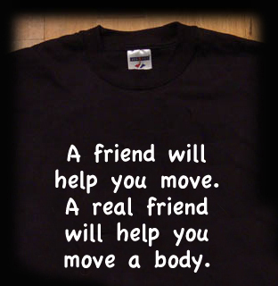a friend will help you move a body t shirt