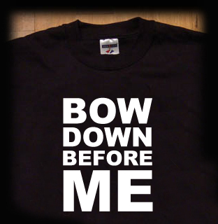 BOW DOWN BEFORE ME BONDAGE T SHIRT