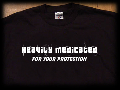 heavily medicated for your protection t shirt